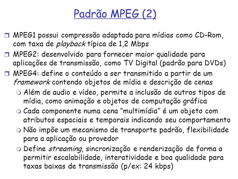 Padrão MPEG (2) MPEG1 possui compressão adaptada para mídias como CD-Rom, com taxa de playback típica de 1,2 Mbps.