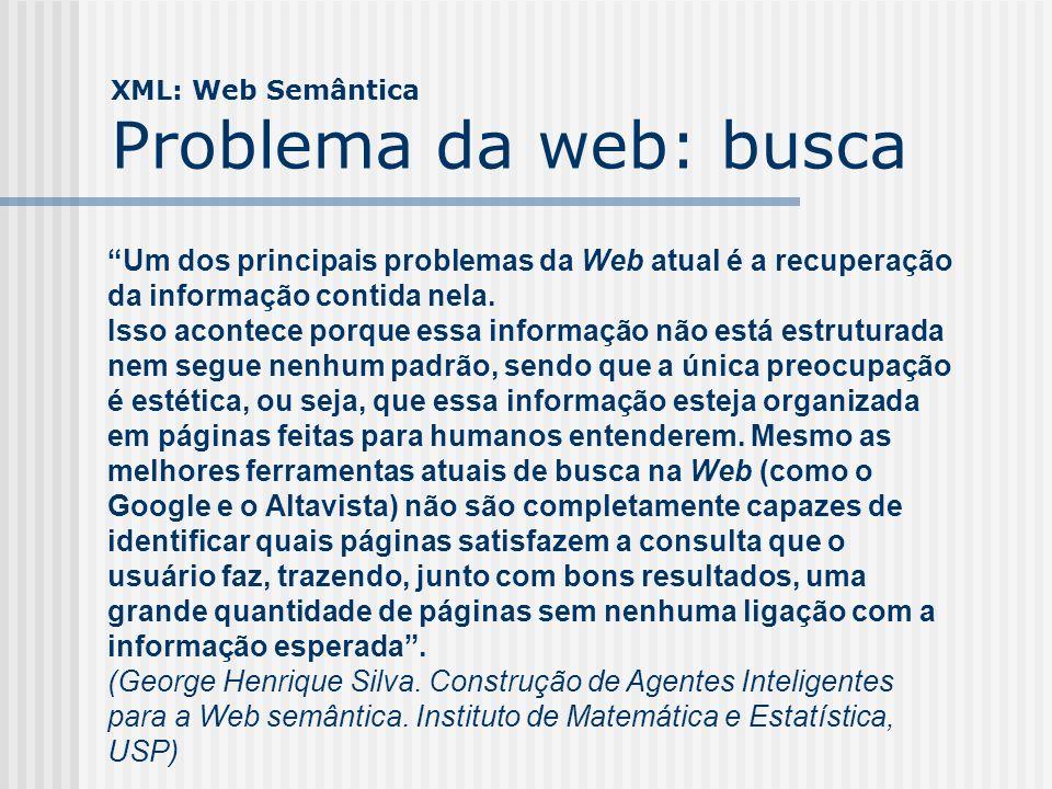 XML: Web Semântica Problema da web: busca