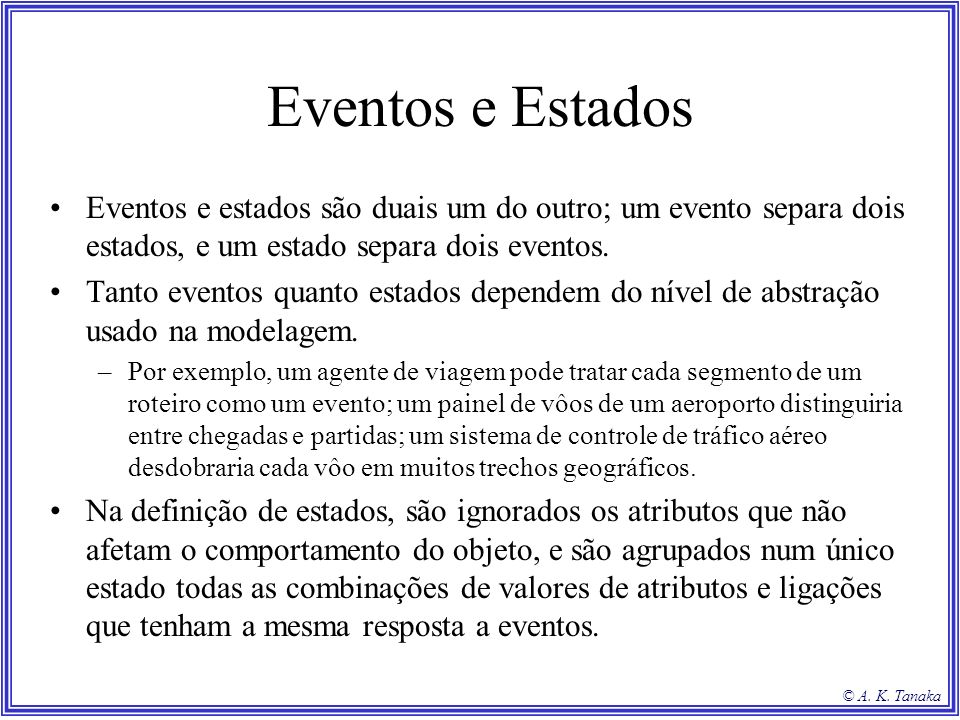 Eventos e Estados Eventos e estados são duais um do outro; um evento separa dois estados, e um estado separa dois eventos.