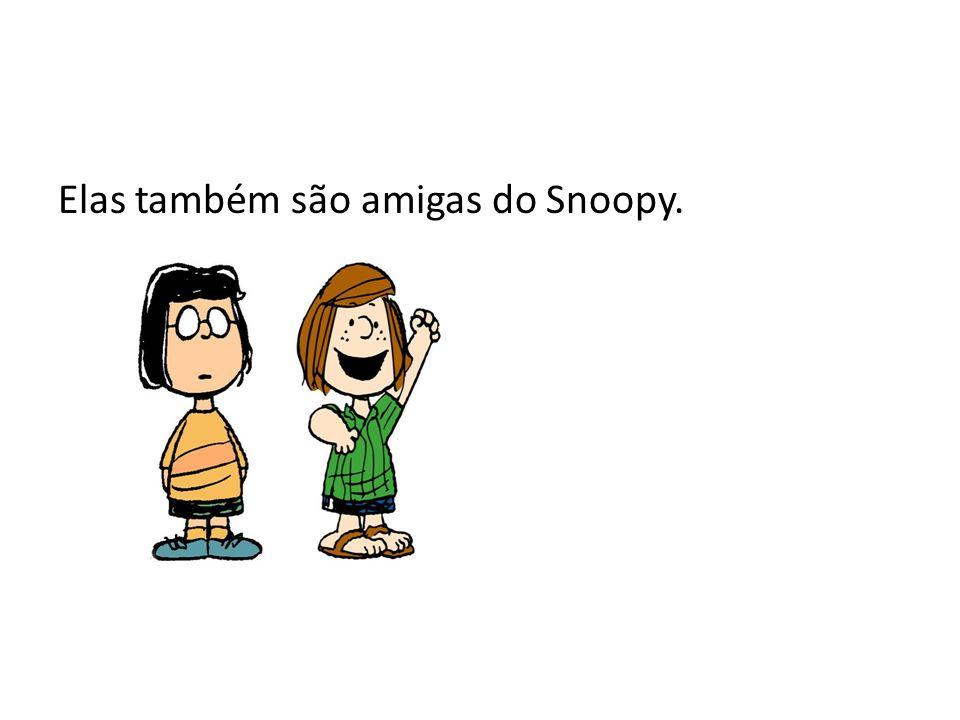 Elas também são amigas do Snoopy.