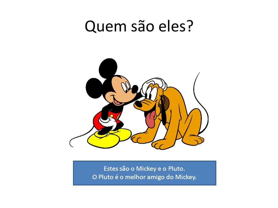 Quem são eles Estes são o Mickey e o Pluto.