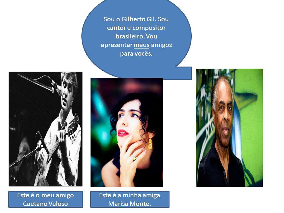 Este é o meu amigo Caetano Veloso Este é a minha amiga Marisa Monte.