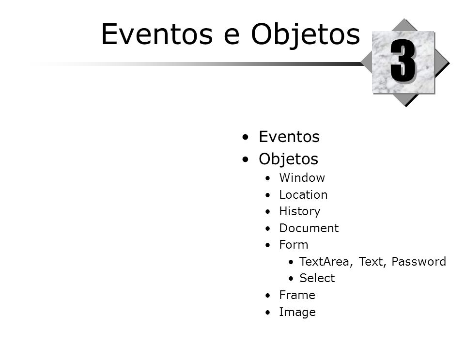 3 Eventos e Objetos Eventos Objetos Window Location History Document