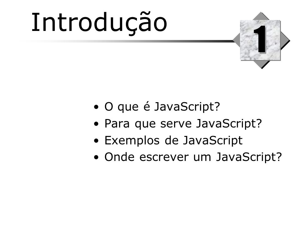 1 Introdução O que é JavaScript Para que serve JavaScript