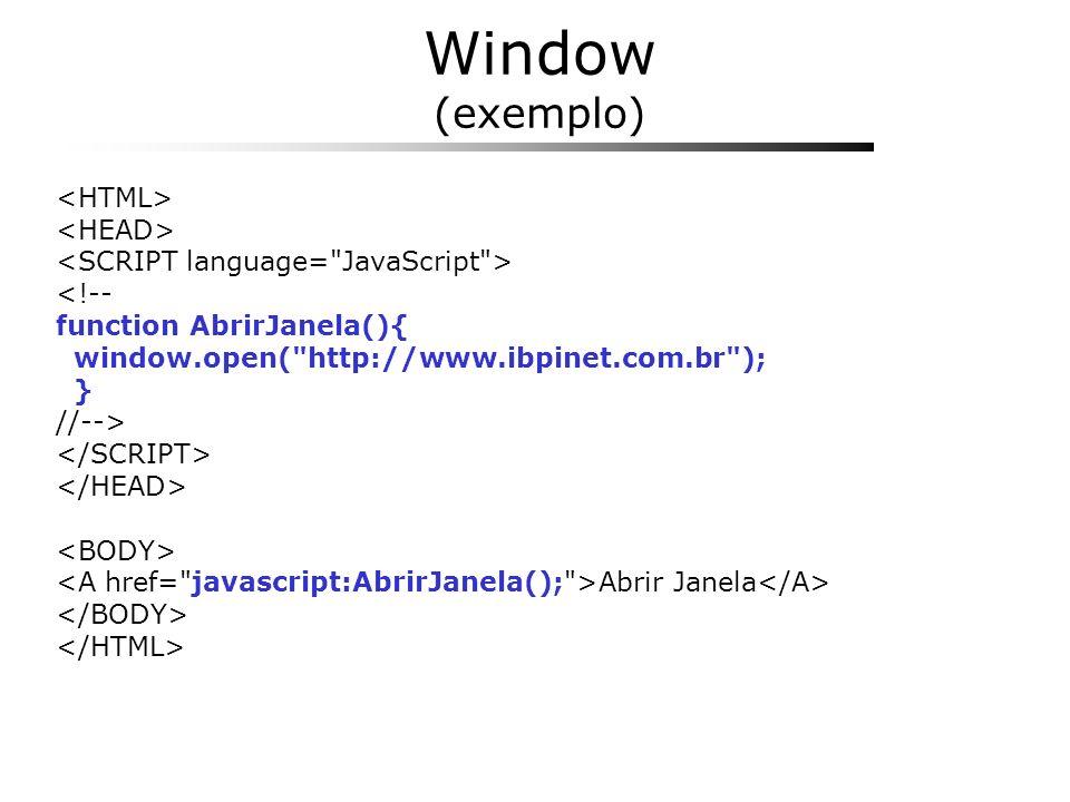Window (exemplo) <HTML> <HEAD>