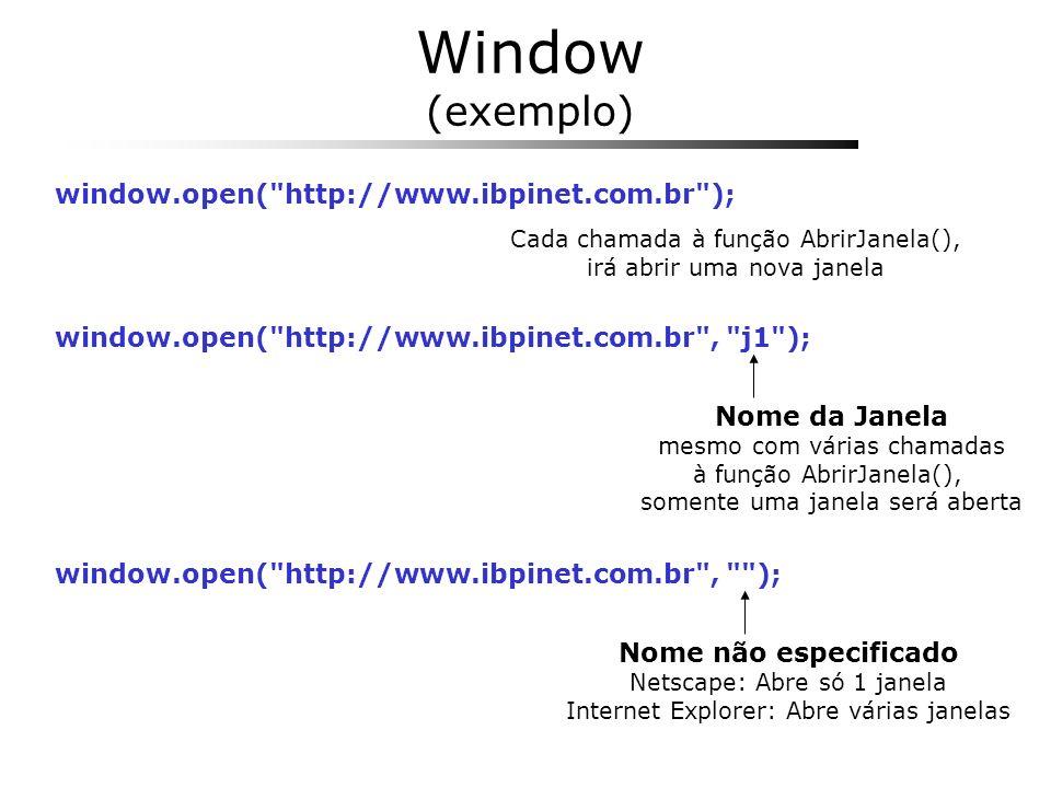Window (exemplo) window.open( http://www.ibpinet.com.br );