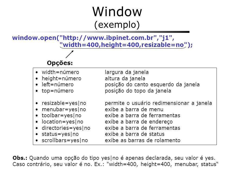 Window (exemplo) window.open( http://www.ibpinet.com.br , j1 ,