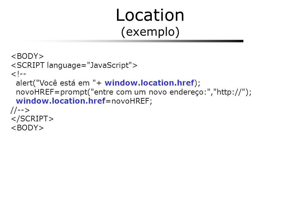 Location (exemplo) <BODY> <SCRIPT language= JavaScript >