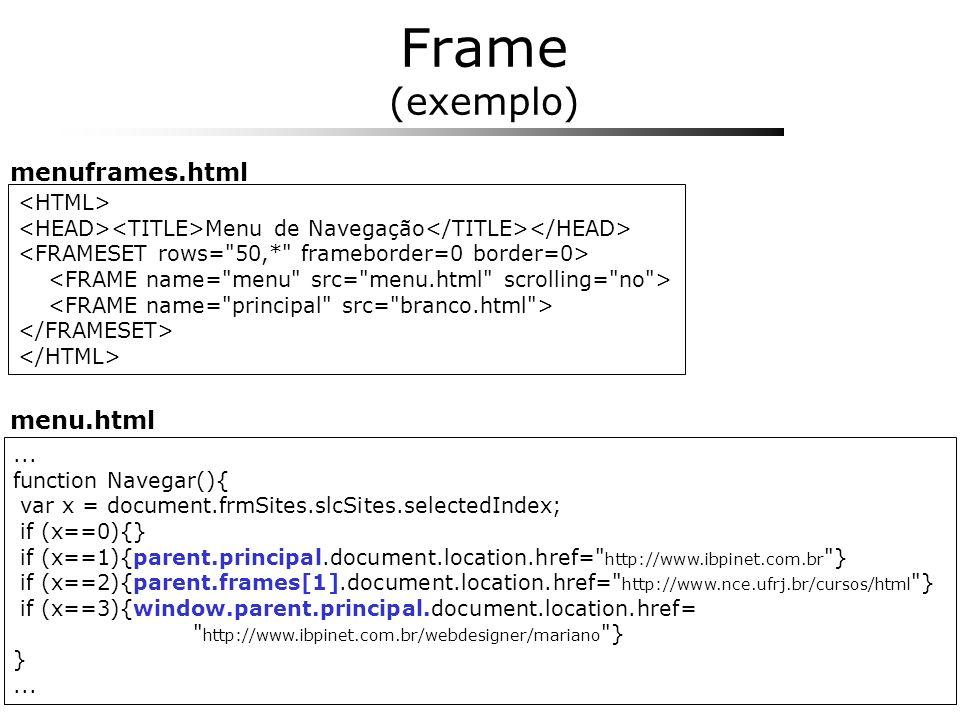 Frame (exemplo) menuframes.html menu.html <HTML>