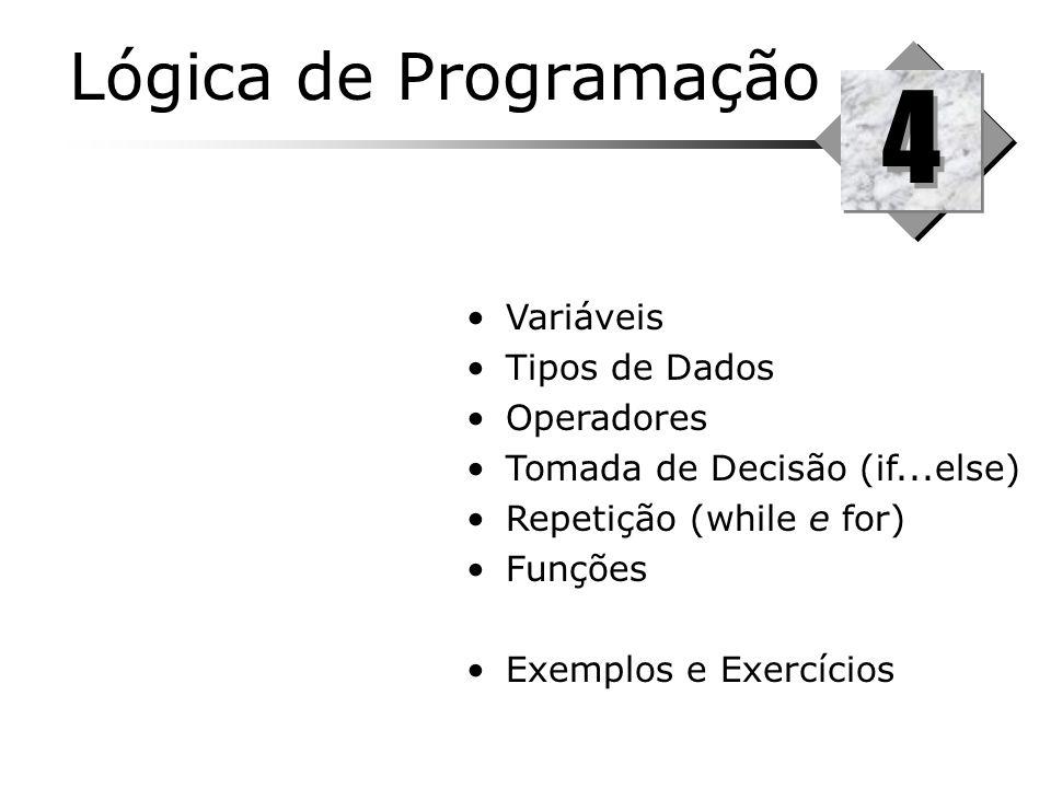 4 Lógica de Programação Variáveis Tipos de Dados Operadores