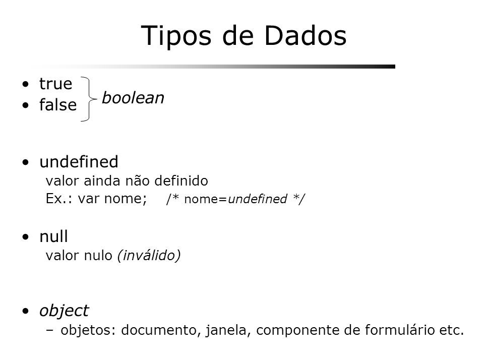 Tipos de Dados true false boolean undefined null object
