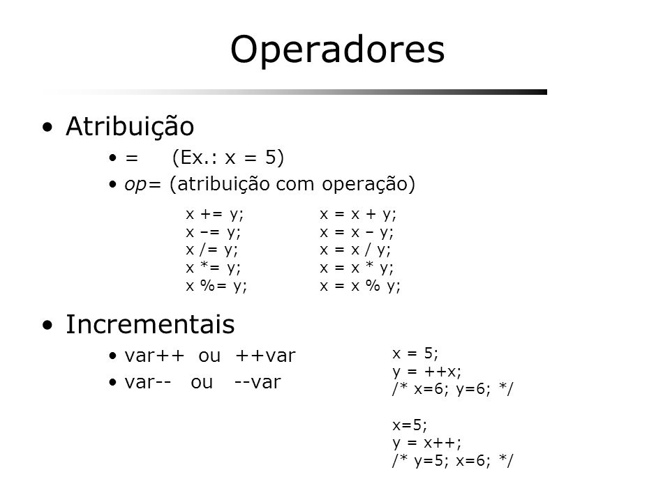 Operadores Atribuição Incrementais = (Ex.: x = 5)