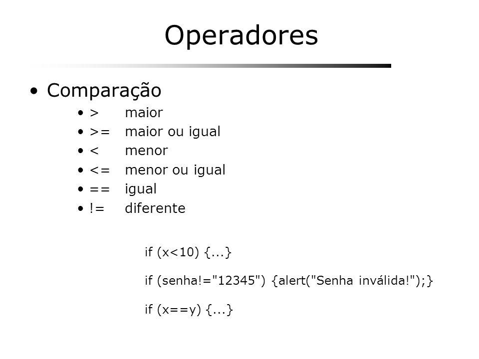 Operadores Comparação > maior >= maior ou igual < menor