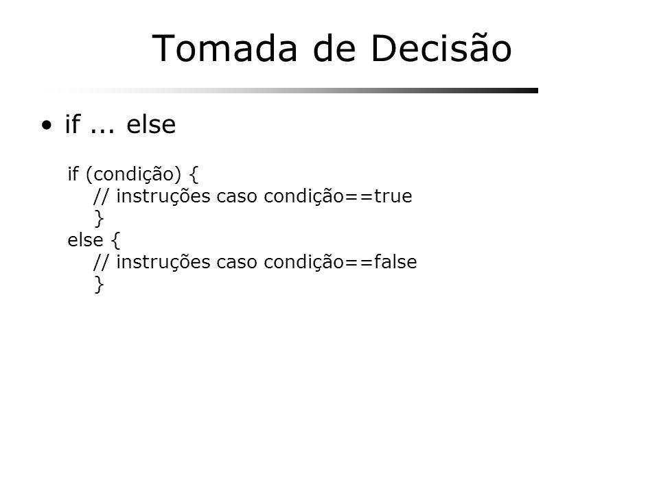 Tomada de Decisão if ... else if (condição) {