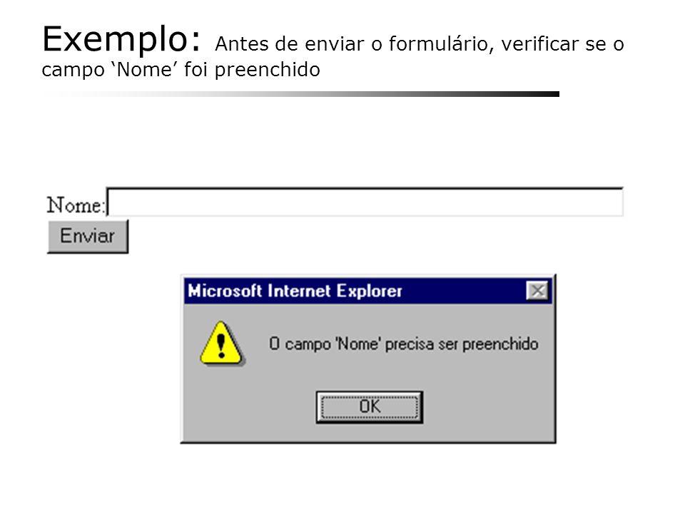 Exemplo: Antes de enviar o formulário, verificar se o campo 'Nome' foi preenchido
