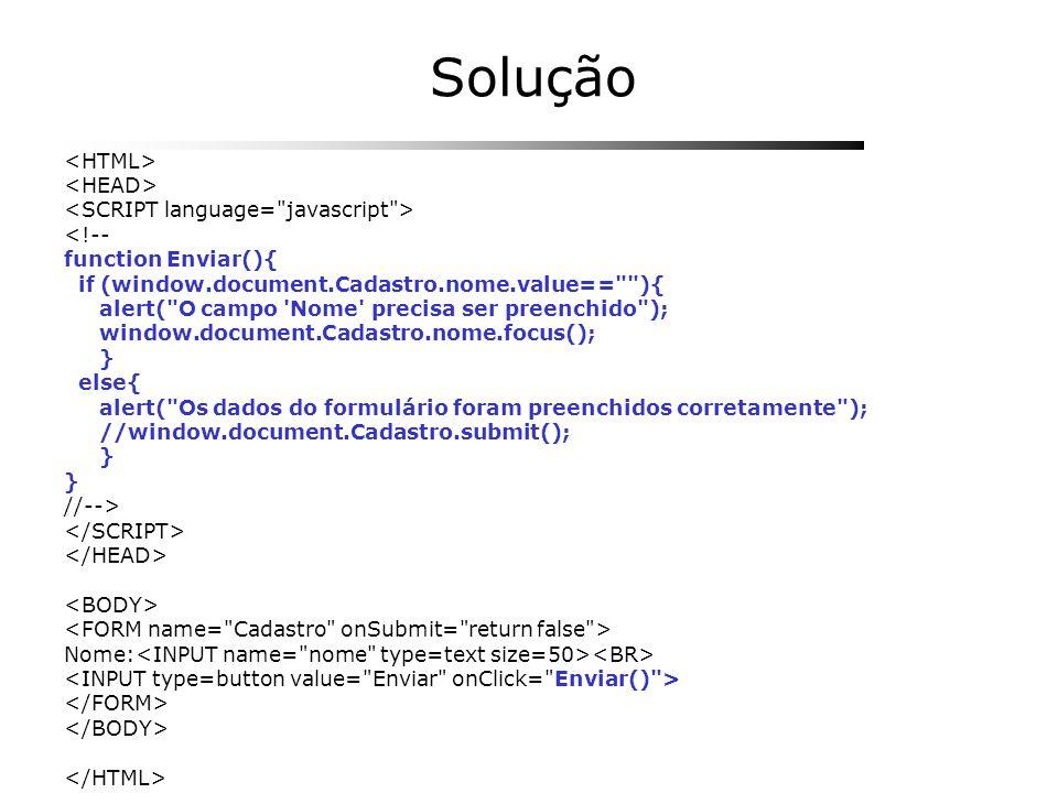 Solução <HTML> <HEAD> <SCRIPT language= javascript >