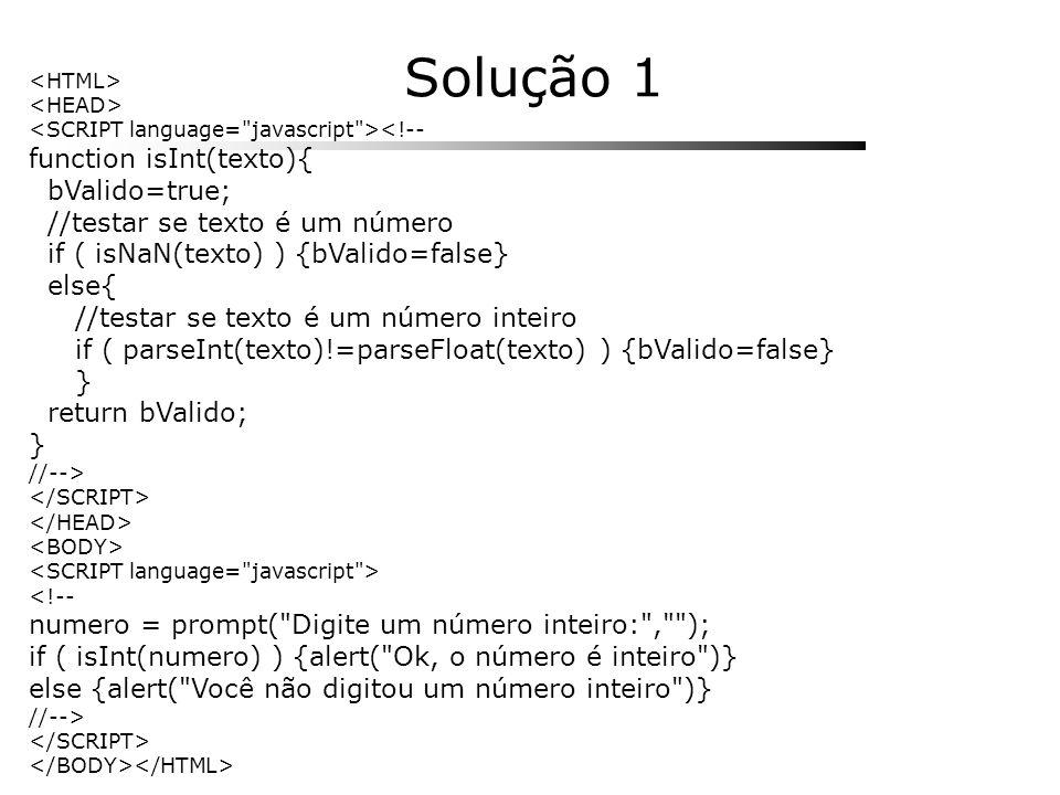 Solução 1 function isInt(texto){ bValido=true;