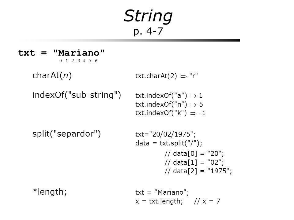 String p. 4-7 txt = Mariano charAt(n) txt.charAt(2)  r