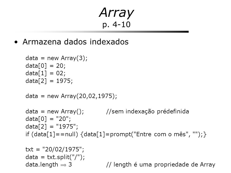 Array p. 4-10 Armazena dados indexados data = new Array(3);