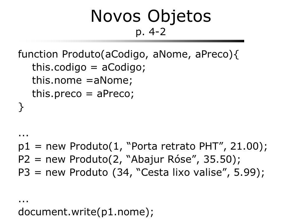Novos Objetos p. 4-2 function Produto(aCodigo, aNome, aPreco){