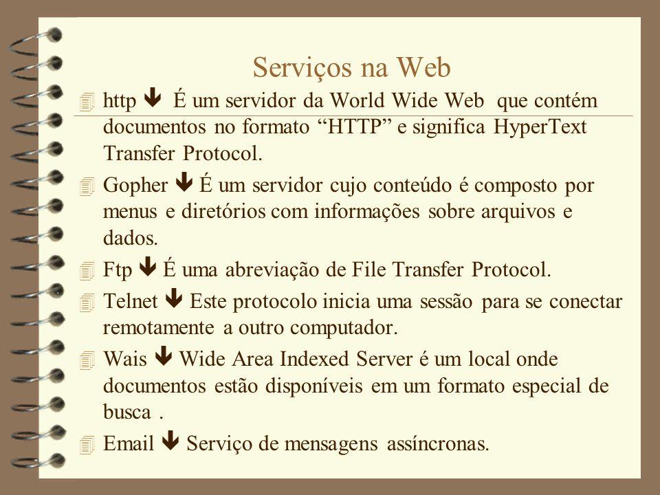 Serviços na Web http  É um servidor da World Wide Web que contém documentos no formato HTTP e significa HyperText Transfer Protocol.