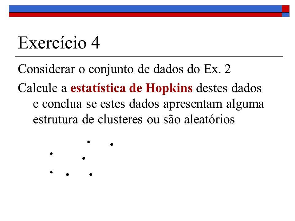 Exercício 4 Considerar o conjunto de dados do Ex. 2