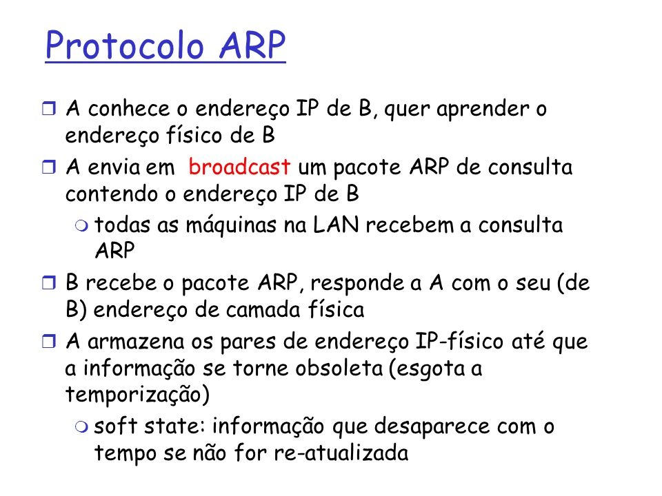 Protocolo ARP A conhece o endereço IP de B, quer aprender o endereço físico de B.