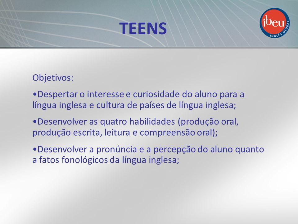 TEENS Objetivos: Despertar o interesse e curiosidade do aluno para a língua inglesa e cultura de países de língua inglesa;