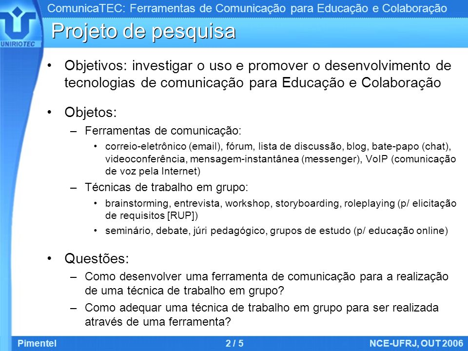 Projeto de pesquisa Objetivos: investigar o uso e promover o desenvolvimento de tecnologias de comunicação para Educação e Colaboração.