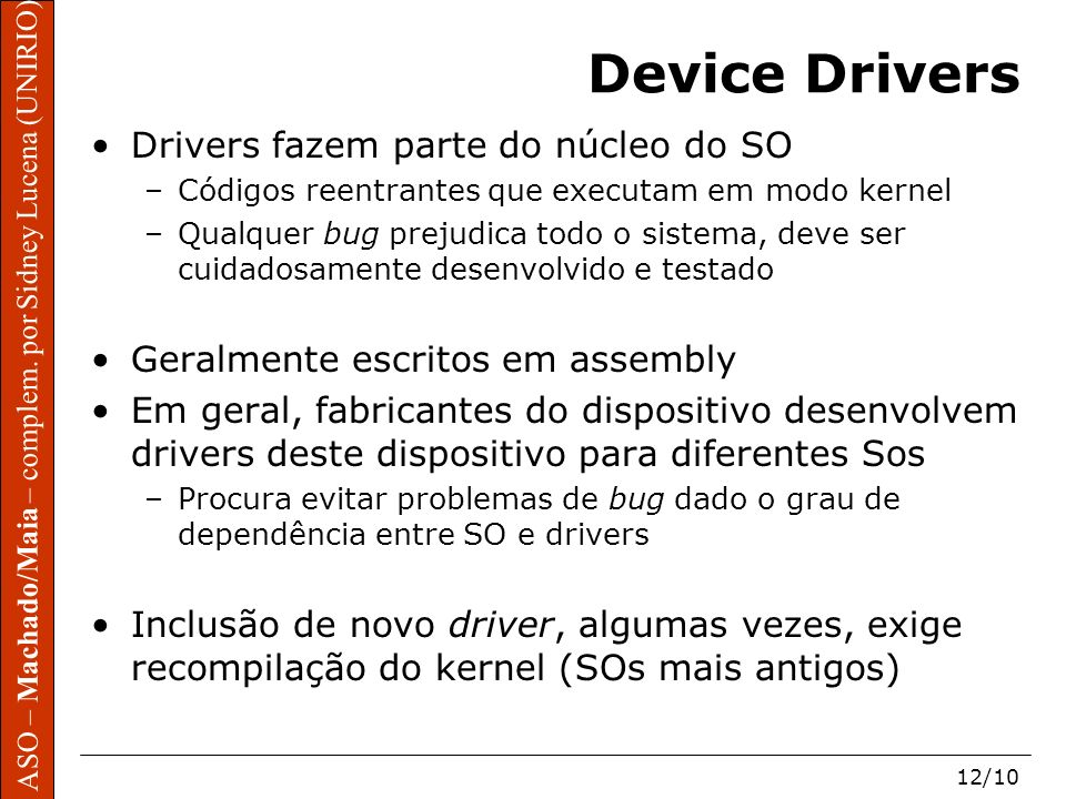 Device Drivers Drivers fazem parte do núcleo do SO