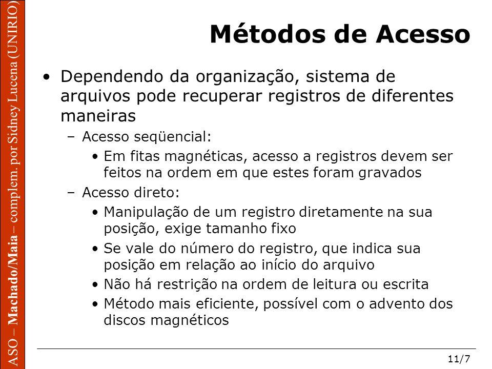 Métodos de Acesso Dependendo da organização, sistema de arquivos pode recuperar registros de diferentes maneiras.