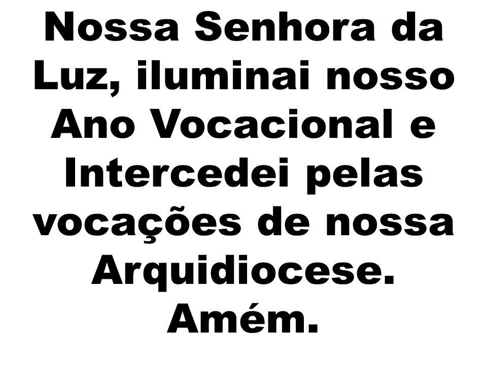 Nossa Senhora da Luz, iluminai nosso Ano Vocacional e Intercedei pelas vocações de nossa Arquidiocese.