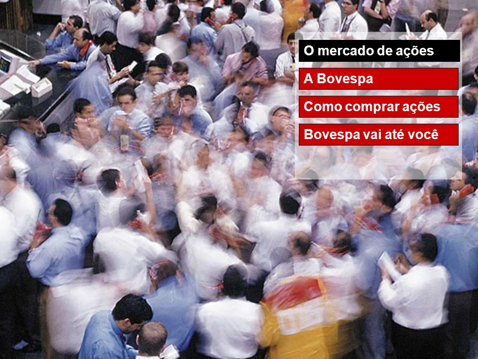 O mercado de ações A Bovespa Como comprar ações Bovespa vai até você