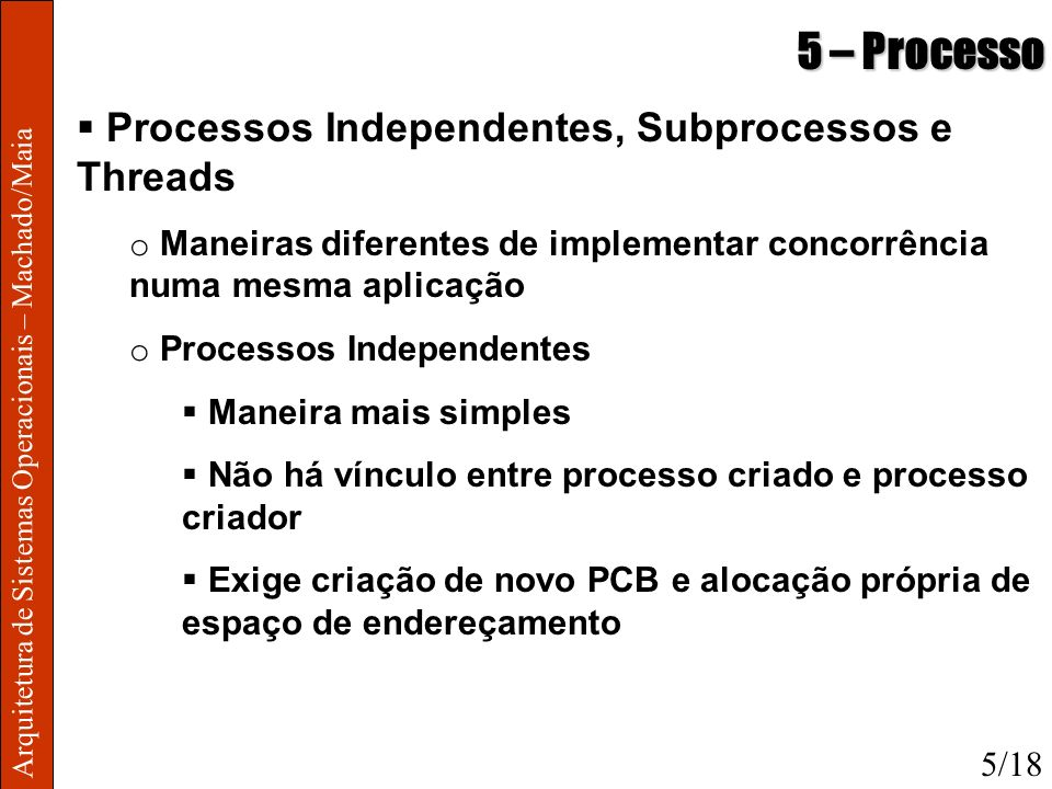 5 – Processo Processos Independentes, Subprocessos e Threads