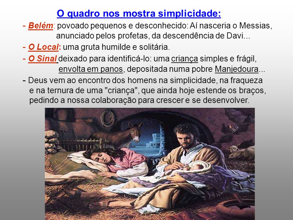 - Belém: povoado pequenos e desconhecido: Aí nasceria o Messias,