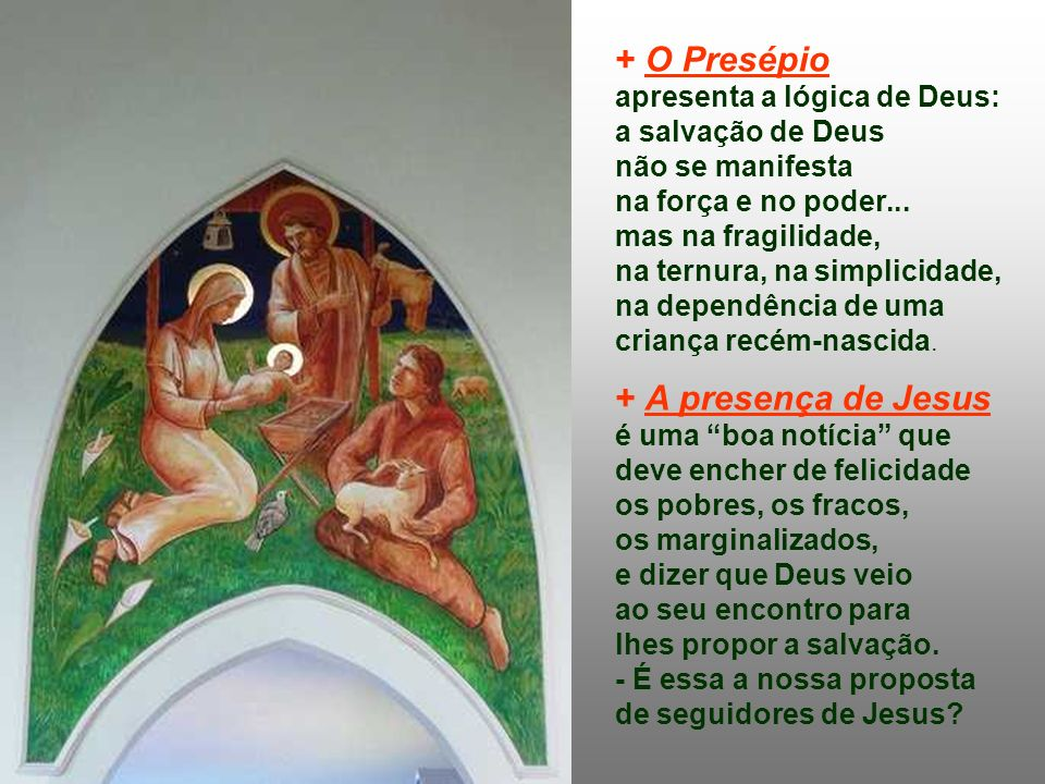 + O Presépio + A presença de Jesus apresenta a lógica de Deus: