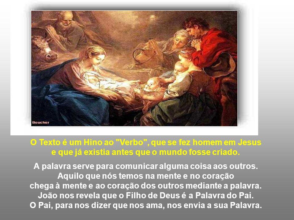 O Texto é um Hino ao Verbo , que se fez homem em Jesus