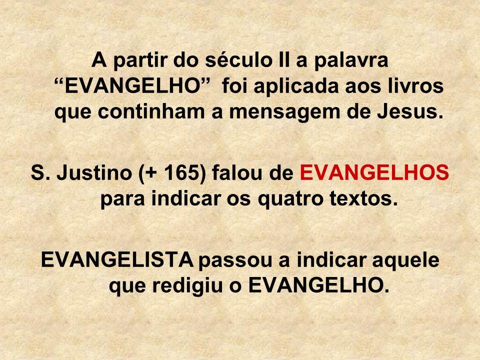 S. Justino (+ 165) falou de EVANGELHOS para indicar os quatro textos.
