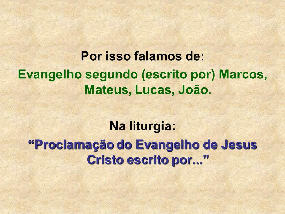 Evangelho segundo (escrito por) Marcos, Mateus, Lucas, João.