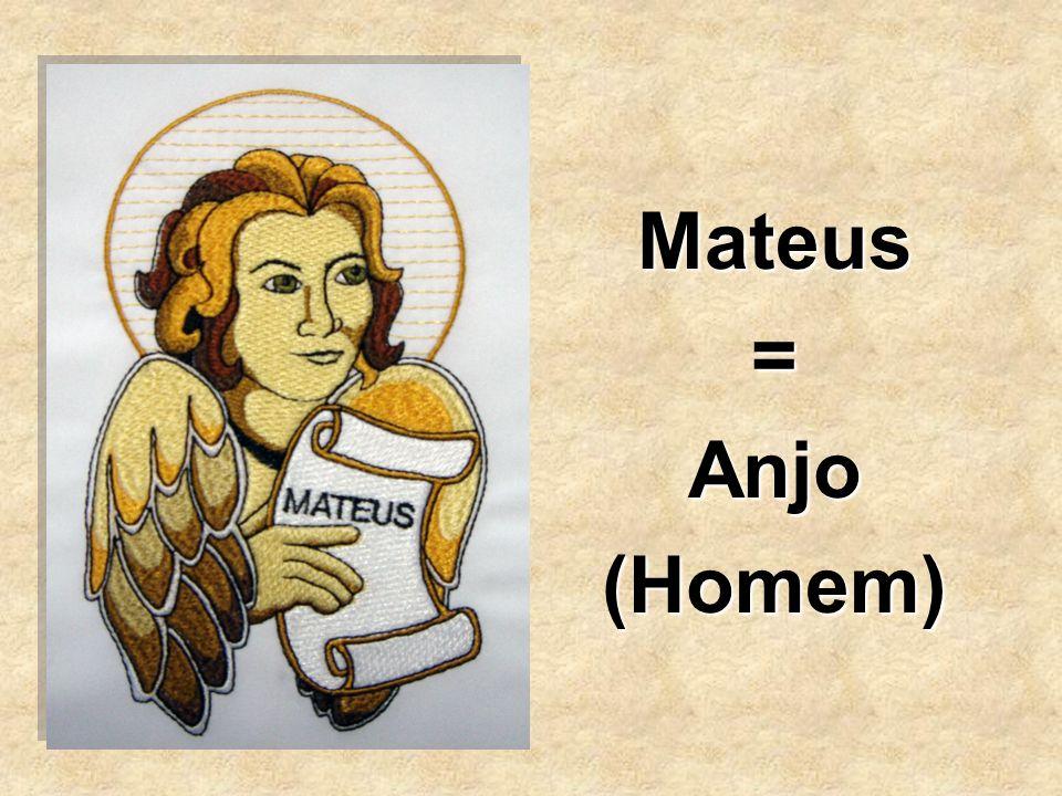 Mateus = Anjo (Homem)
