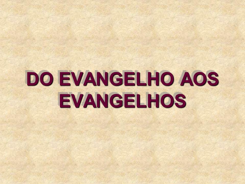 DO EVANGELHO AOS EVANGELHOS