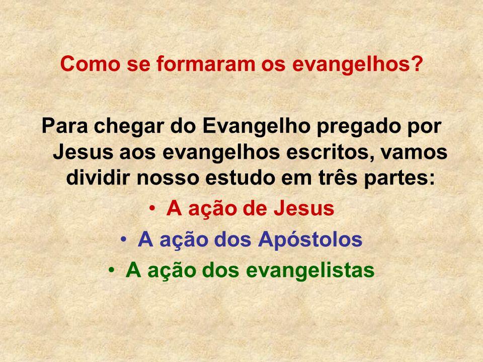 Como se formaram os evangelhos A ação dos evangelistas