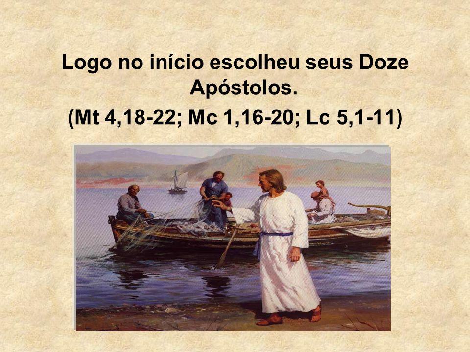 Logo no início escolheu seus Doze Apóstolos.