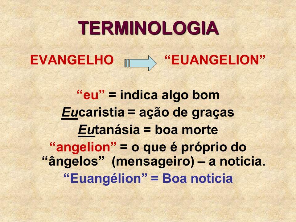 TERMINOLOGIA EVANGELHO EUANGELION eu = indica algo bom