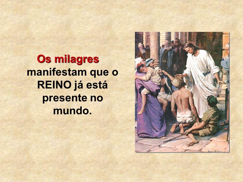 Os milagres manifestam que o REINO já está presente no mundo.
