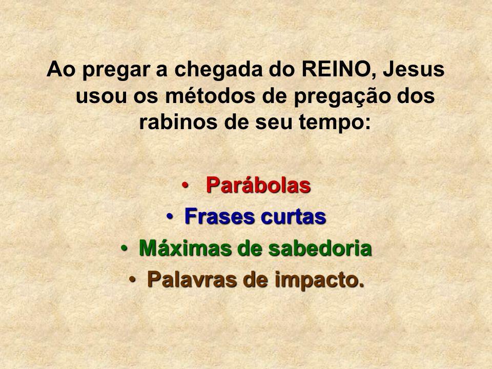 Ao pregar a chegada do REINO, Jesus usou os métodos de pregação dos rabinos de seu tempo:
