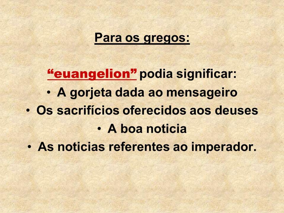euangelion podia significar: A gorjeta dada ao mensageiro