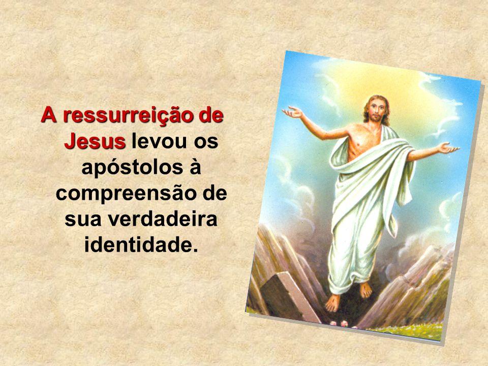 A ressurreição de Jesus levou os apóstolos à compreensão de sua verdadeira identidade.