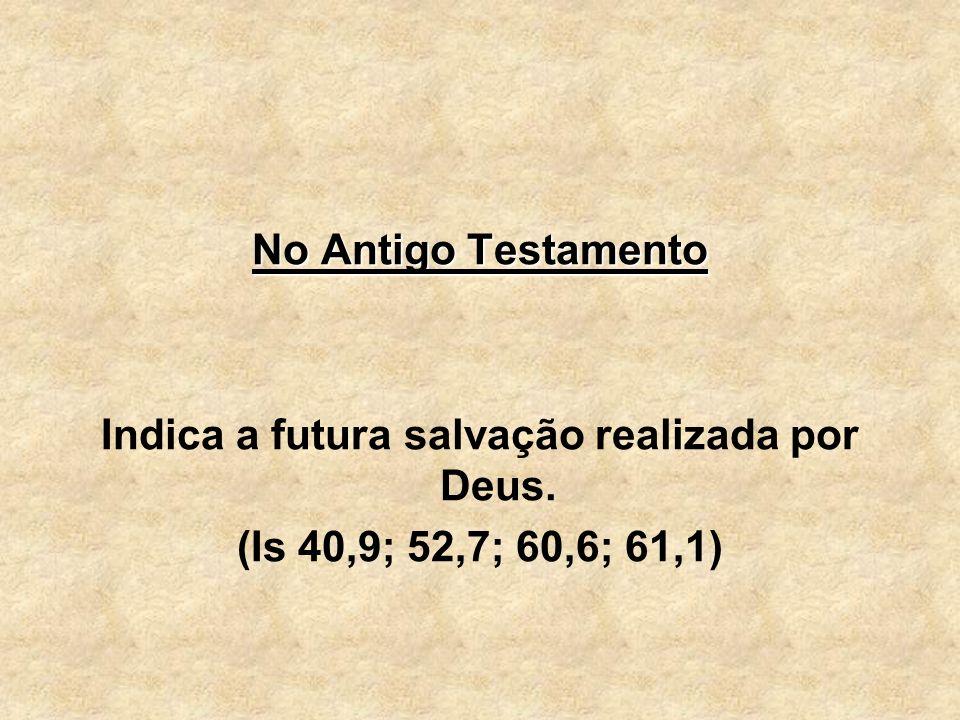 Indica a futura salvação realizada por Deus.