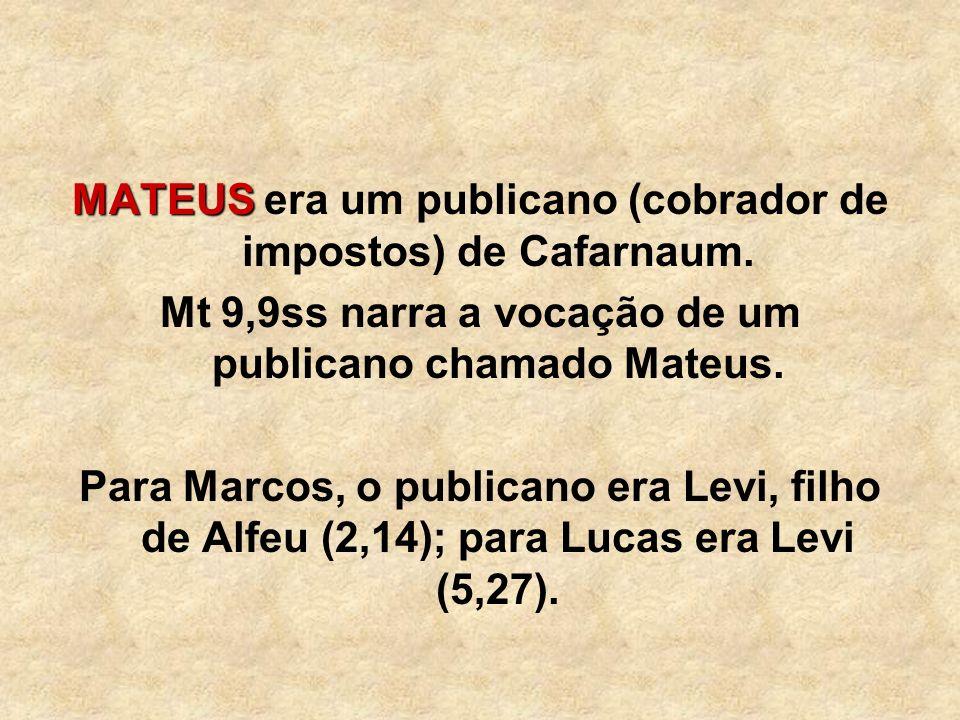 MATEUS era um publicano (cobrador de impostos) de Cafarnaum.